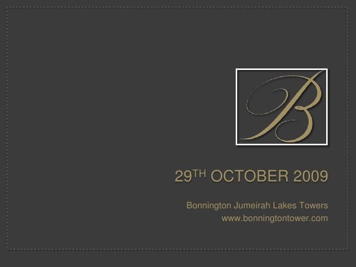 29th October 2009<br />BonningtonJumeirah Lakes Towers<br />www.bonningtontower.com<br />