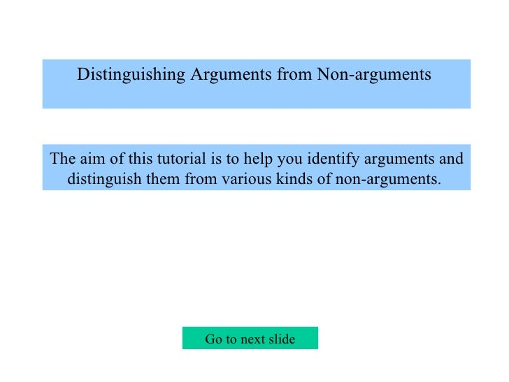 Distinguishing Arguments from Non-arguments    The aim of this tutorial is to help you identify arguments and distinguish ...