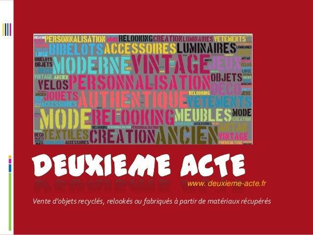 www. deuxieme-acte.fr Vente d'objets recyclés, relookés ou fabriqués à partir de matériaux récupérés