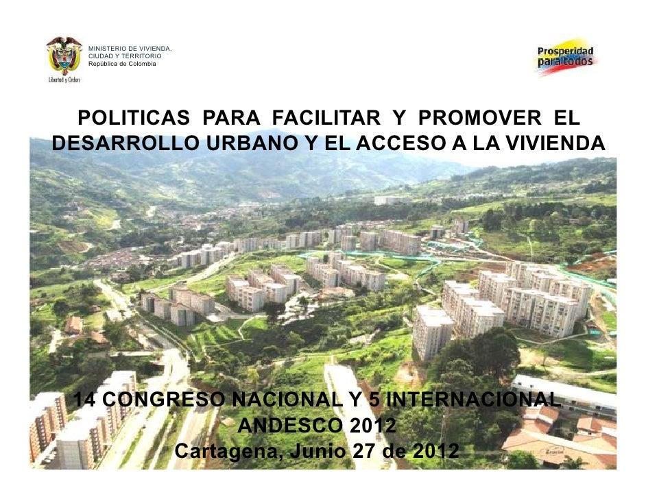 MINISTERIO DE VIVIENDA,  CIUDAD Y TERRITORIO  República de Colombia  POLITICAS PARA FACILITAR Y PROMOVER ELDESARROLLO URBA...
