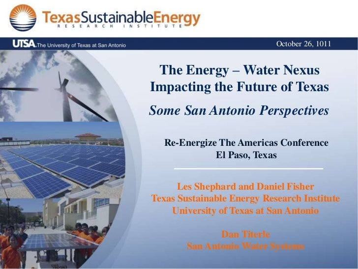 October 26, 1011 The Energy – Water NexusImpacting the Future of TexasSome San Antonio Perspectives  Re-Energize The Ameri...