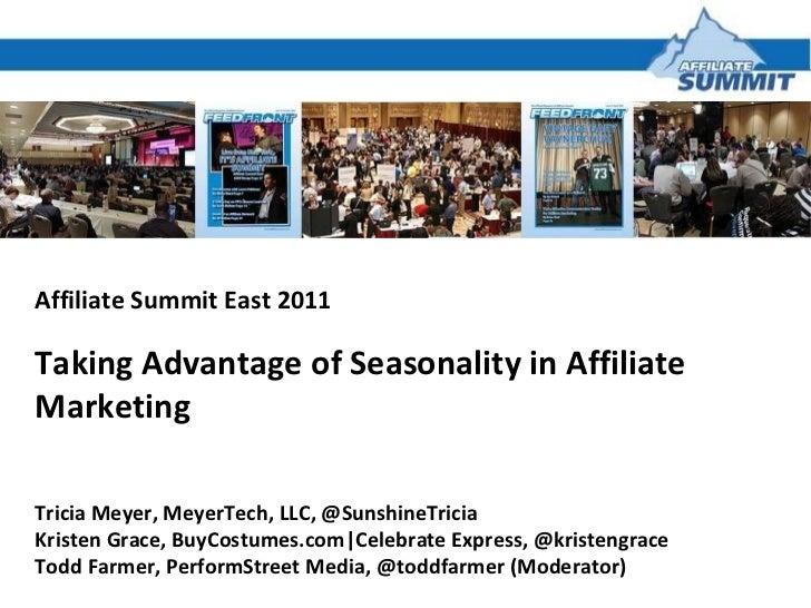 Affiliate Summit East 2011 Taking Advantage of Seasonality in Affiliate Marketing  Tricia Meyer, MeyerTech, LLC, @Sunshine...