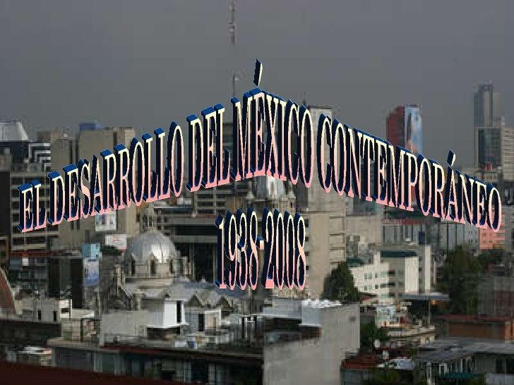 EL DESARROLLO DEL MÉXICO CONTEMPORÁNEO  1938-2008