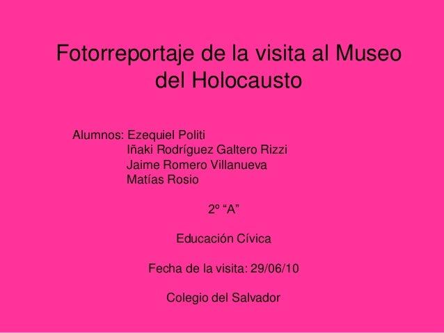 Fotorreportaje de la visita al Museo del Holocausto Alumnos: Ezequiel Politi Iñaki Rodríguez Galtero Rizzi Jaime Romero Vi...