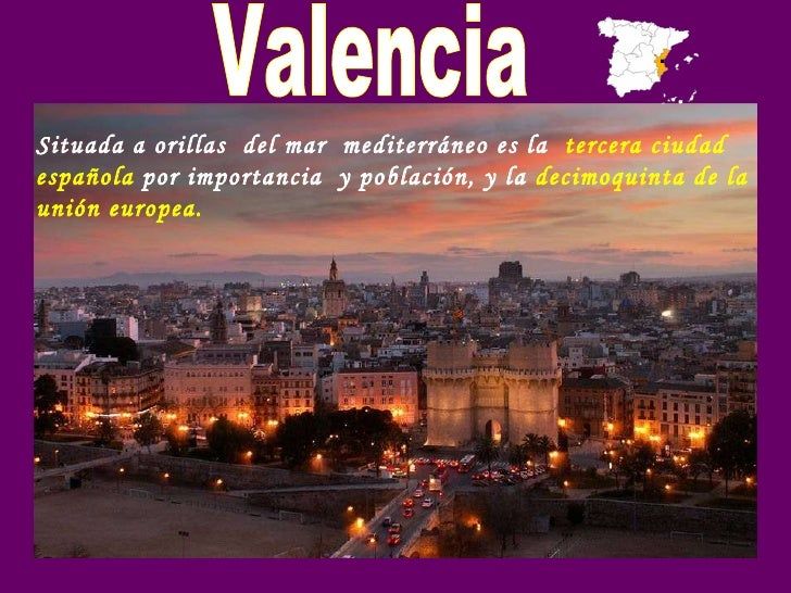Situada a orillas  del mar  mediterráneo es la  tercera ciudad española  por importancia  y población, y la  decimoquinta ...