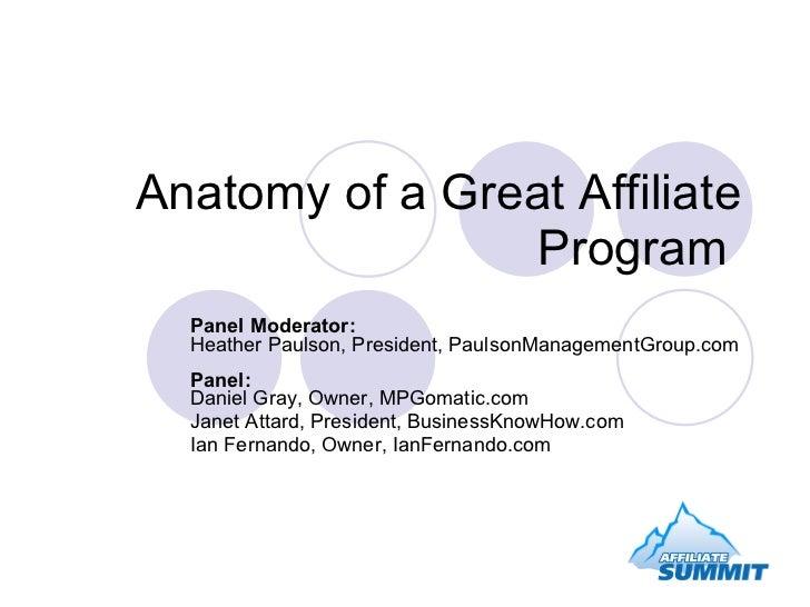 Anatomy of a Great Affiliate Program  Panel Moderator:  Heather Paulson, President, PaulsonManagementGroup.com Panel: Dani...