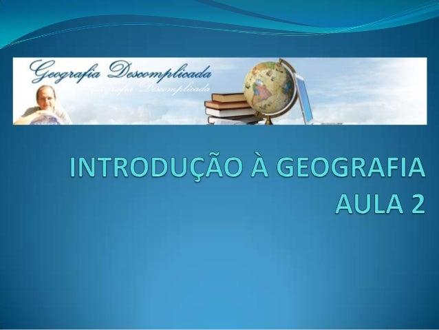 2 a aula geo cpvem   introdução-à-geografia-aula-2