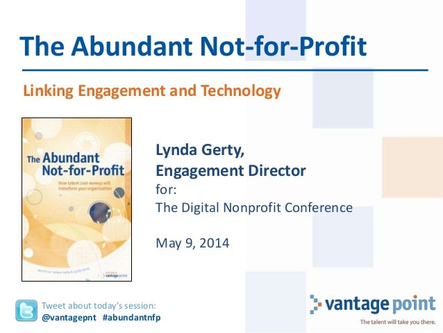 Linking Engagement and Technology The Abundant Not-for-Profit Tweet about today's session: @vantagepnt #abundantnfp Lynda ...