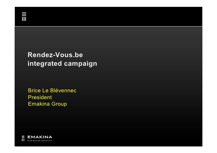 Rendez-Vous.be integrated campaign   Brice Le Blévennec President Emakina Group