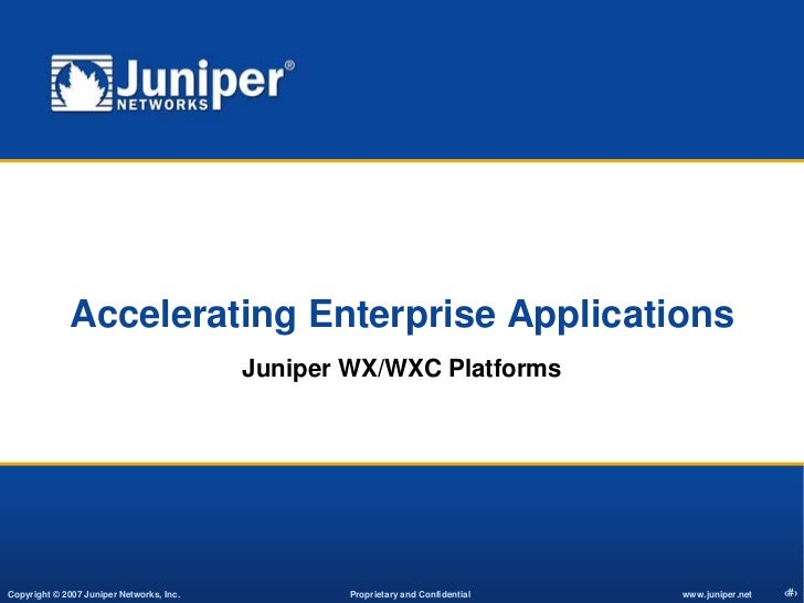 Accelerating Enterprise Applications<br />Juniper WX/WXC Platforms<br />