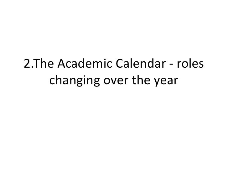 2.The Academic Calendar - roles changing over the year<br />
