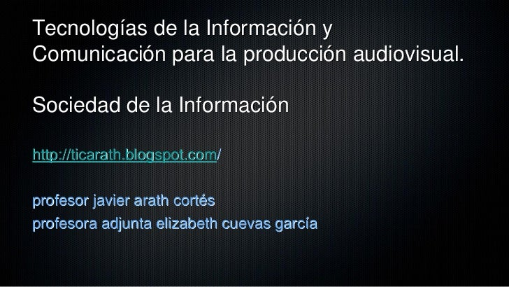 Tecnologías de la Información yComunicación para la producción audiovisual.Sociedad de la Informaciónhttp://ticarath.blogs...