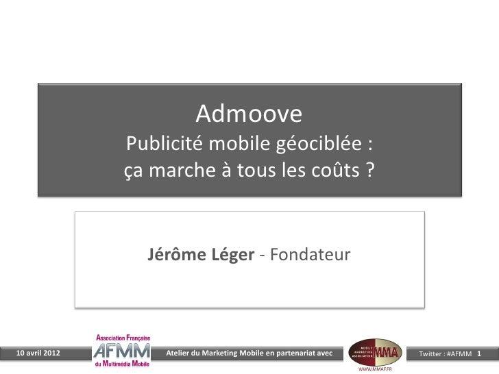 Admoove                Publicité mobile géociblée :                ça marche à tous les coûts ?                  Jérôme Lé...