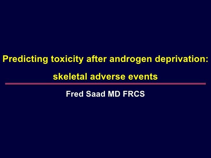 Predicting toxicity after androgen deprivation:  skeletal adverse events Fred Saad MD FRCS