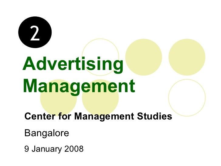 Advertising Management Center for Management Studies Bangalore 9 January 2008 2