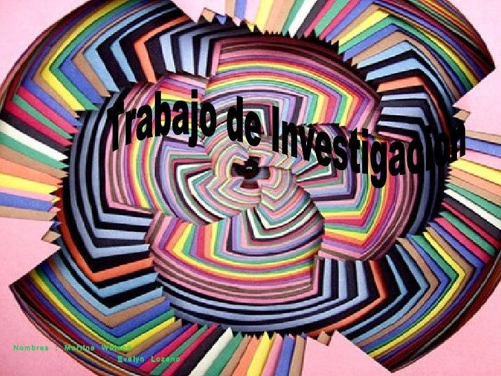 Nombres : Martina Willson Evelyn Lozano Trabajo de Investigacion
