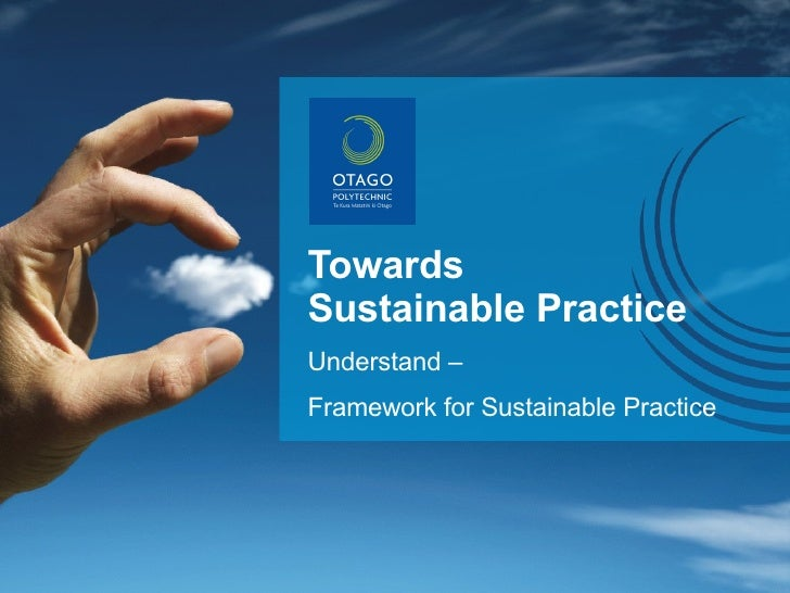 Towards  Sustainable Practice Understand –  Framework for Sustainable Practice