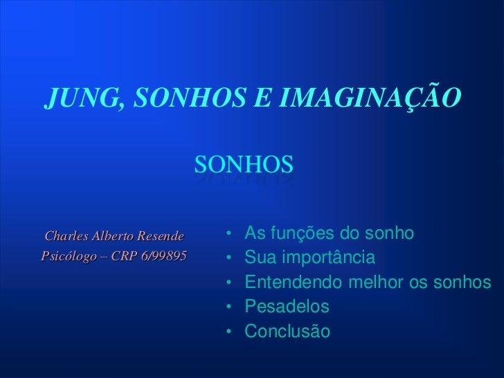 JUNG, SONHOS E IMAGINAÇÃO                          SONHOSCharles Alberto Resende    •   As funções do sonhoPsicólogo – CRP...