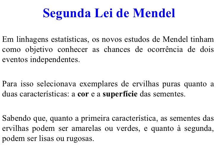 Segunda Lei de Mendel Em linhagens estatísticas, os novos estudos de Mendel tinham como objetivo conhecer as chances de oc...