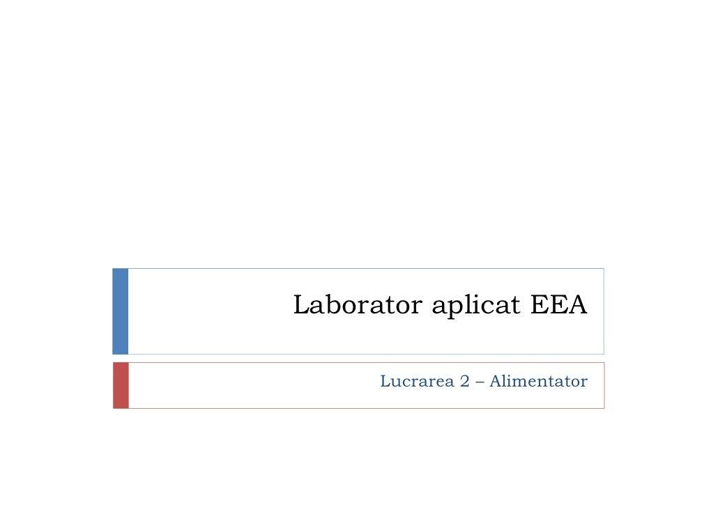 Laborator aplicat EEA        Lucrarea 2 – Alimentator