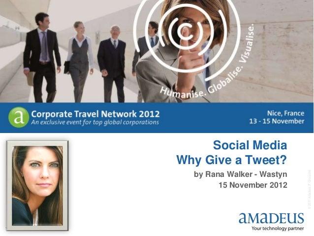 ©2011AmadeusITGroupSA 1 Social Media Why Give a Tweet? by Rana Walker - Wastyn 15 November 2012