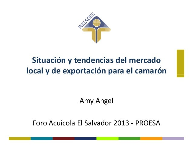 Foro Acuícola 2013 - Situación y tendencias del mercado local y de exportación para Camarón