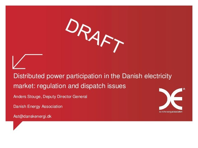 Distributed power participation in the Danish electricity market: regulation and dispatch issues Anders Stouge, Deputy Director General Danish Energy Association.