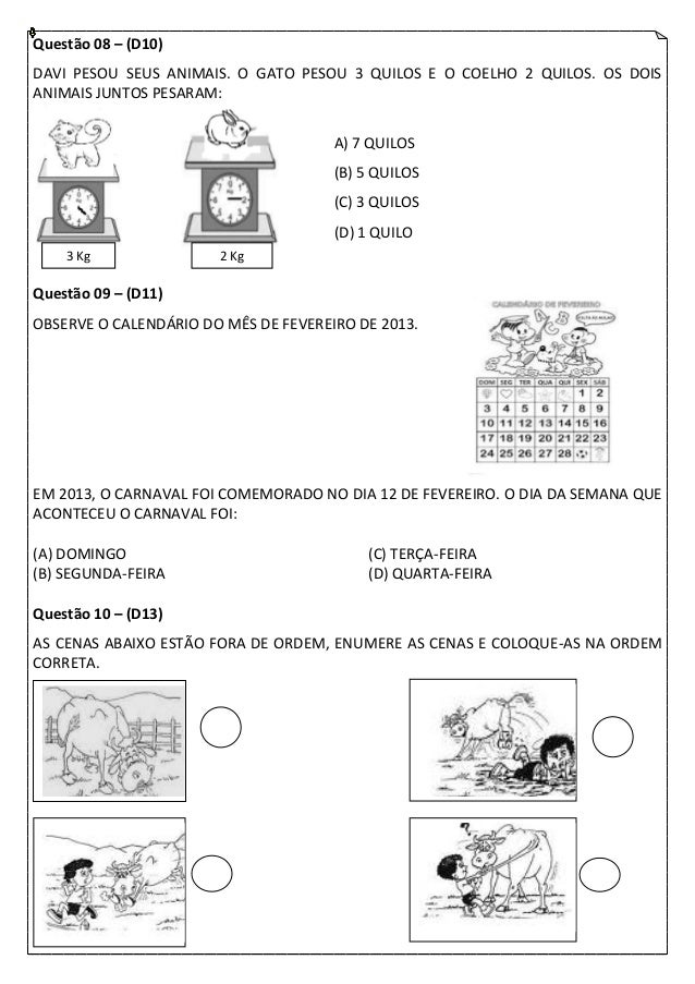 Questão 08 – (D10)DAVI PESOU SEUS ANIMAIS. O GATO PESOU 3 QUILOS E O COELHO 2 QUILOS. OS DOISANIMAIS JUNTOS PESARAM:      ...