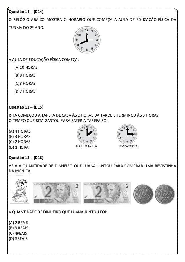 Questão 11 – (D14)O RELÓGIO ABAIXO MOSTRA O HORÁRIO QUE COMEÇA A AULA DE EDUCAÇÃO FÍSICA DATURMA DO 2º ANO.A AULA DE EDUCA...