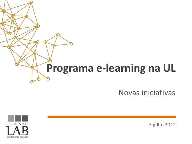 Programa e-learning na UL             Novas iniciativas                      3 julho 2012