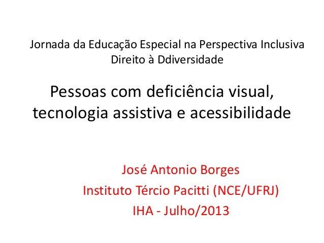 Pessoas com deficiência visual, tecnologia assistiva e acessibilidade José Antonio Borges Instituto Tércio Pacitti (NCE/UF...