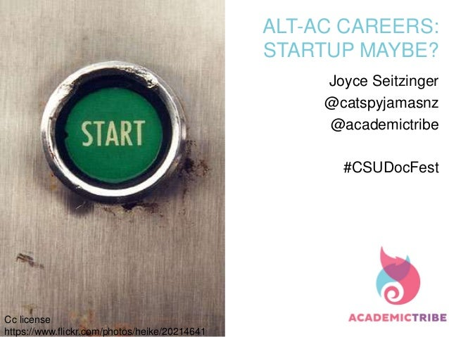 ALT-AC CAREERS: STARTUP MAYBE? Joyce Seitzinger @catspyjamasnz @academictribe #CSUDocFest Cc license https://www.flickr.co...