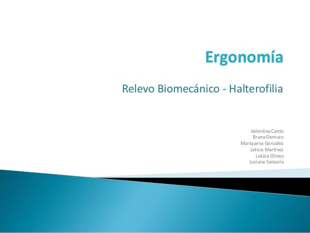 Ergonomía Relevo Biomecánico - Halterofilia Valentina Canto Bruno Demuro Mariquena González Leticia Martínez Letizia Olmos...