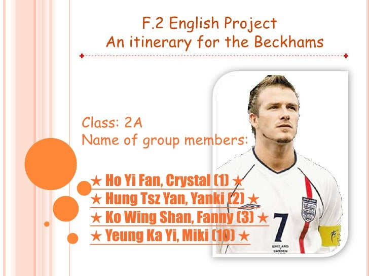 F.2 English Project<br />An itinerary for the Beckhams<br />Class: 2A<br />Name of group members:<br />★ Ho Yi Fan, Crysta...