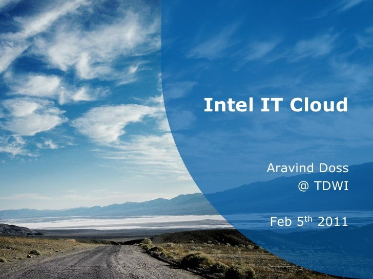 Intel IT Cloud                           Aravind Doss                                @ TDWI                           Feb ...