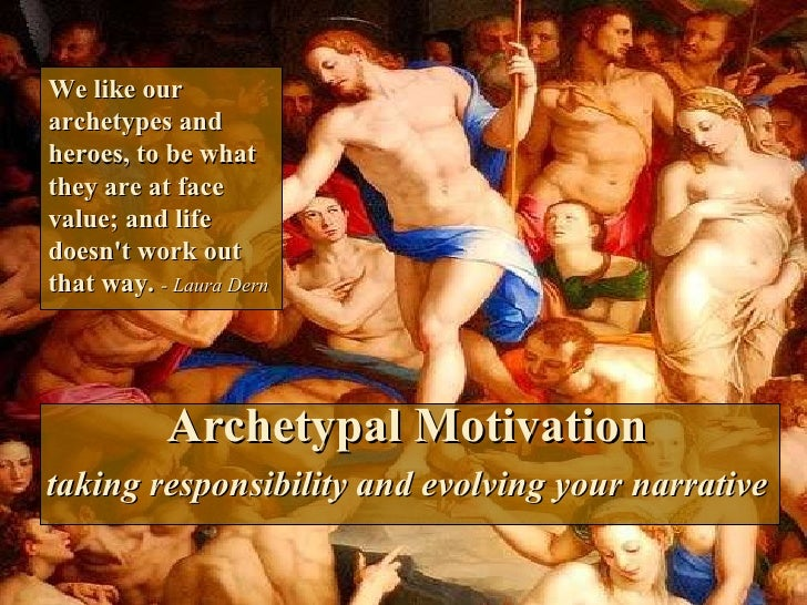 Archetypal Motivation taking responsibility and evolving your narrative We like our archetypes and heroes, to be what they...