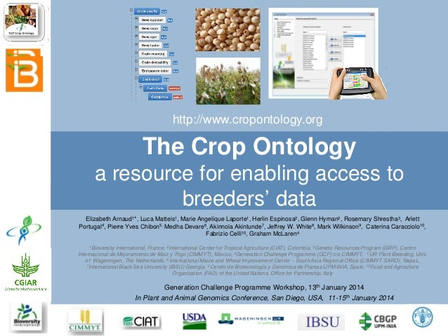 http://www.cropontology.org  The Crop Ontology a resource for enabling access to breeders' data Elizabeth Arnaud1*, Luca M...