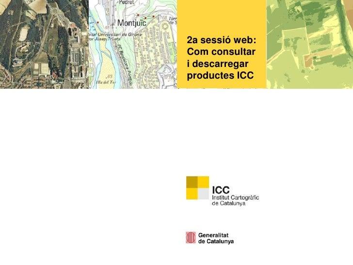 2a sessió web: Com consultar i descarregar productes ICC