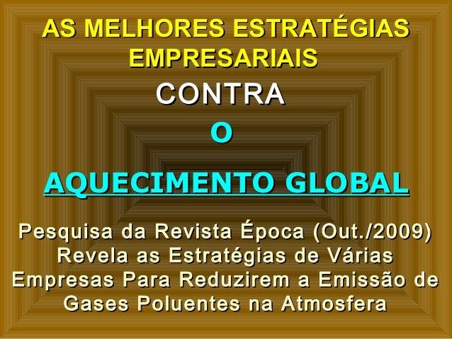 AS MELHORES ESTRATÉGIASAS MELHORES ESTRATÉGIAS EMPRESARIAISEMPRESARIAIS CONTRACONTRA OO AQUECIMENTO GLOBALAQUECIMENTO GLOB...