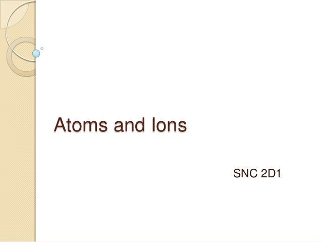 Atoms and IonsSNC 2D1
