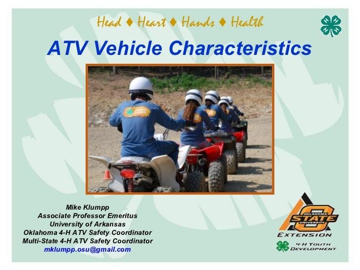 Head ♦ Heart ♦ Hands ♦ Health       ATV Vehicle Characteristics              Mike Klumpp    Associate Professor Emeritus  ...