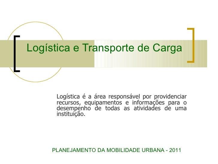 Logística e Transporte de Carga Logística é a área responsável por providenciar recursos, equipamentos e informações para ...