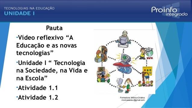 """Pauta •Vídeo reflexivo """"A Educação e as novas tecnologias"""" •Unidade I """" Tecnologia na Sociedade, na Vida e na Escola"""" •Ati..."""