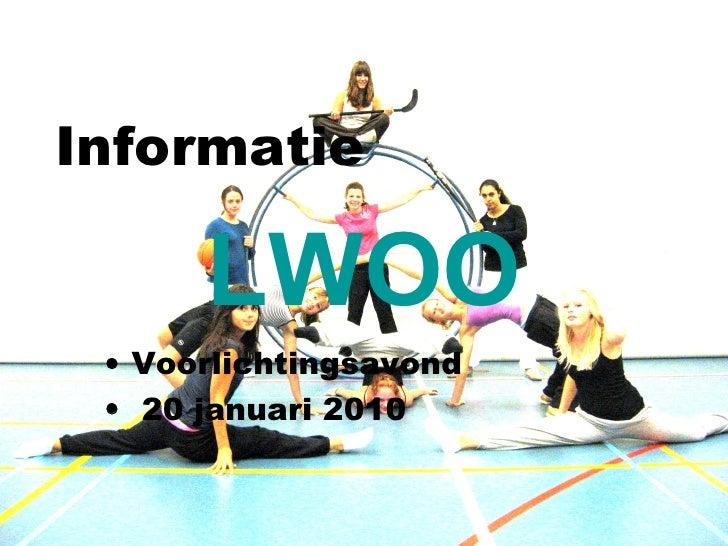 Informatie <ul><li>Voorlichtingsavond  </li></ul><ul><li>20 januari 2010 </li></ul>LWOO