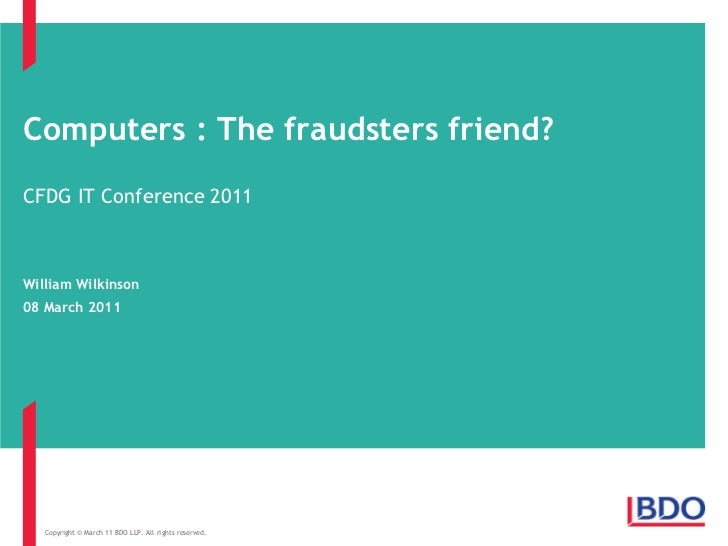 Computers : The fraudsters friend?<br />CFDG IT Conference 2011<br />William Wilkinson<br />08 March 2011<br />Copyright ©...