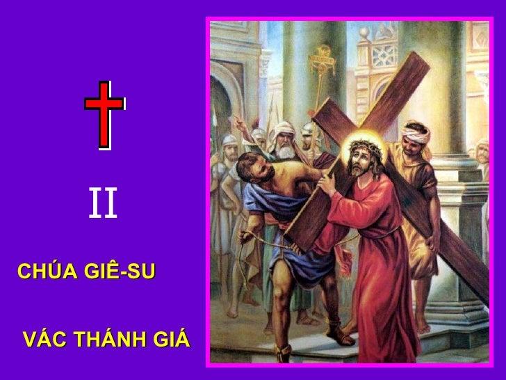<ul><li>CHÚA GIÊ-SU  VÁC THÁNH GIÁ </li></ul>II