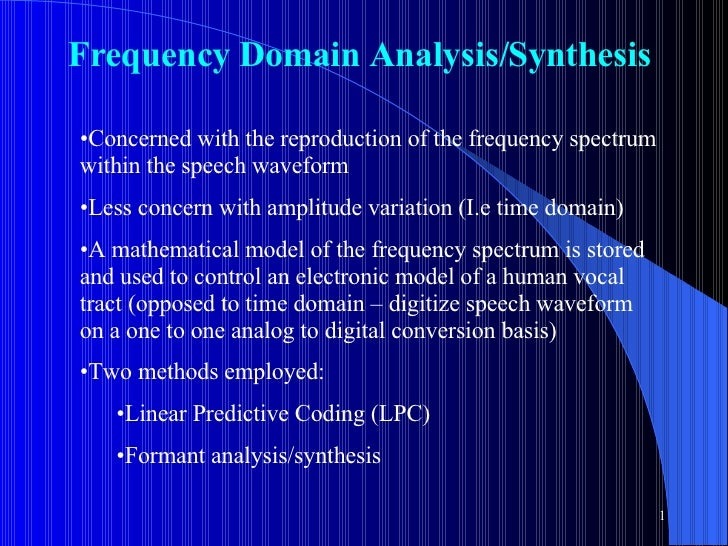 Frequency  Domain Analysis/Synthesis <ul><li>Concerned with the reproduction of the frequency spectrum within the speech w...