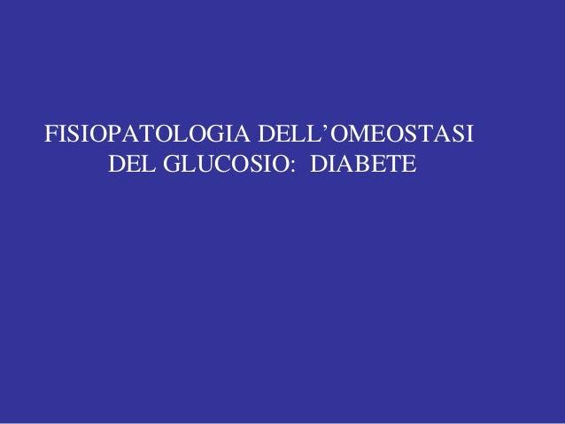 FISIOPATOLOGIA DELL'OMEOSTASI DEL GLUCOSIO: DIABETE