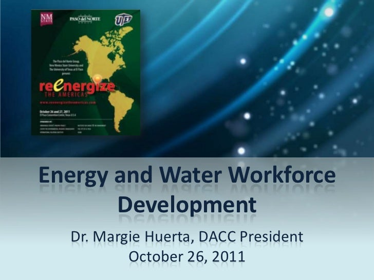 Energy and Water Workforce       Development  Dr. Margie Huerta, DACC President          October 26, 2011