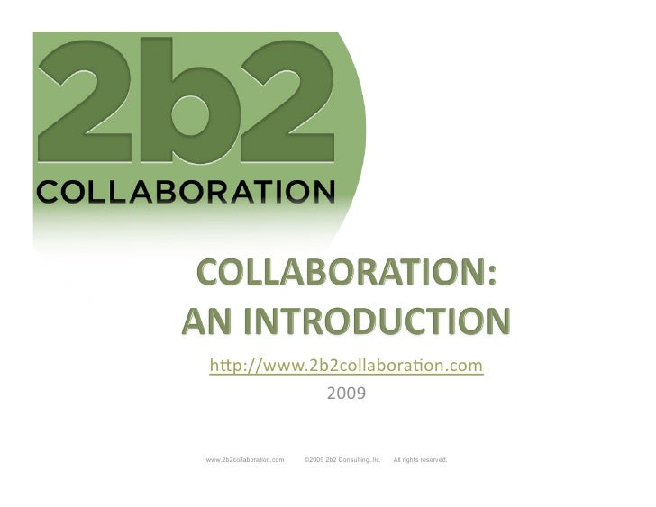 """h""""p://www.2b2collabora/on.com            2009www.2b2collaboration.com   ©2009 2b2 Consulting, llc.   All rights reserved."""